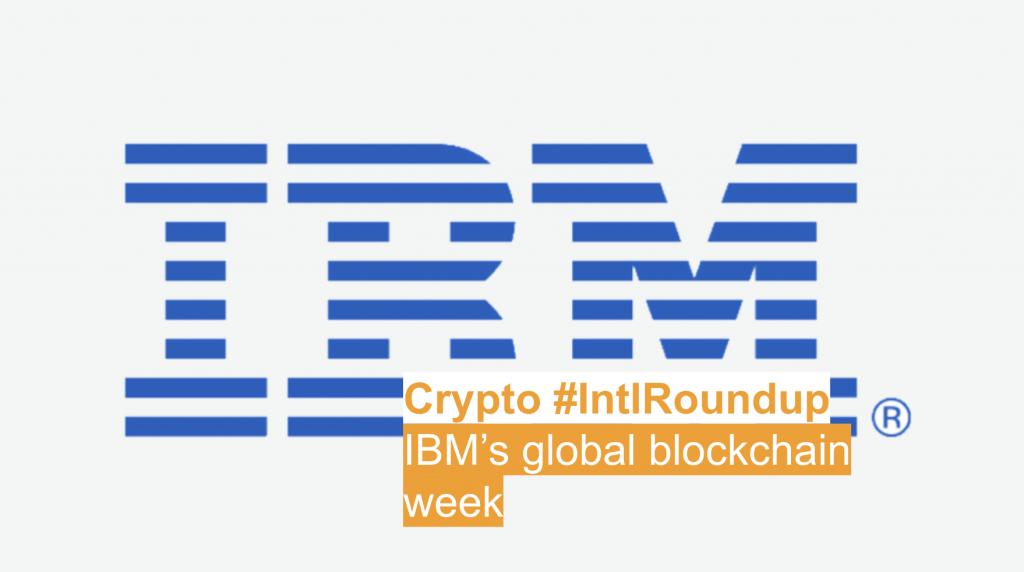 #IntlRoundup: IBM's Global Blockchain Week
