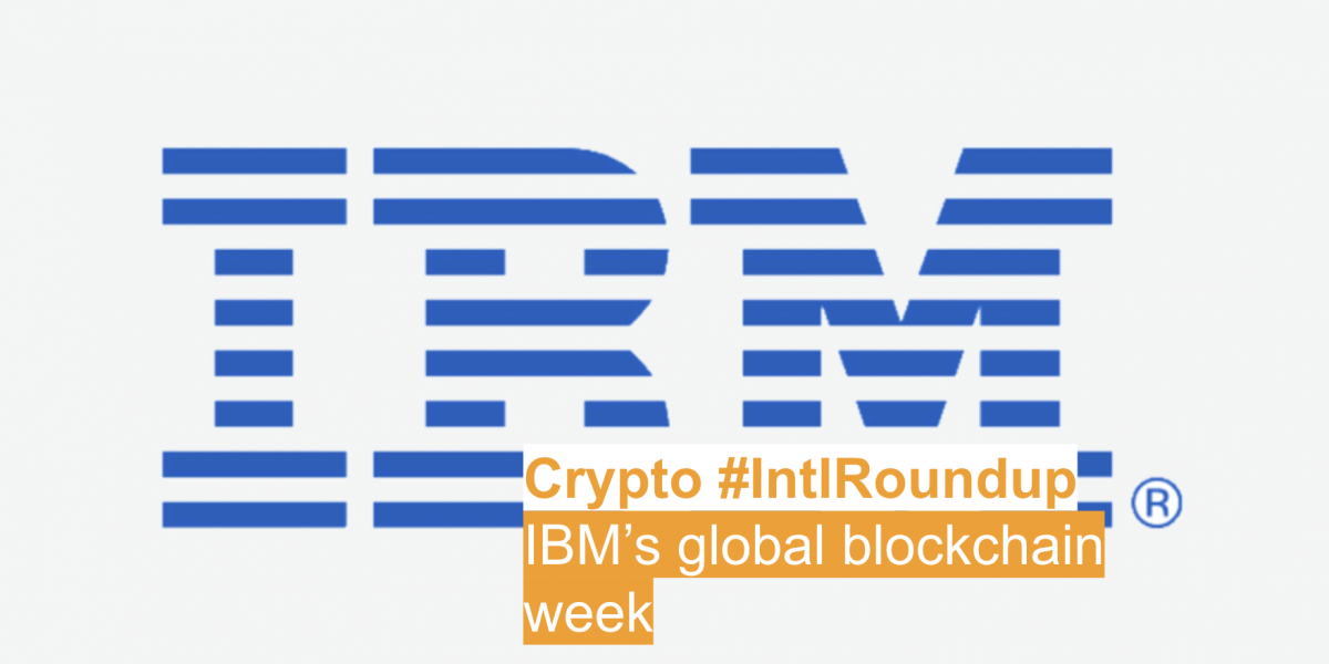#IntlRoundup: IBM's Global Blockchain Week