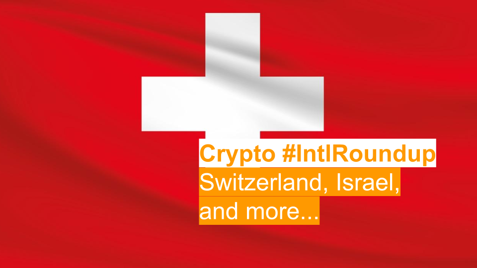 #IntlRoundup: Switzerland Approves Motion for Crypto Regulation